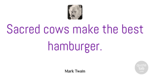 Religion Quotes, Mark Twain Quote About Funny Food, Religion, Cows: Sacred Cows Make The Best...