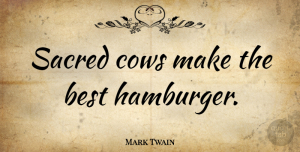 Mark Twain Quote About Funny Food, Religion, Cows: Sacred Cows Make The Best...