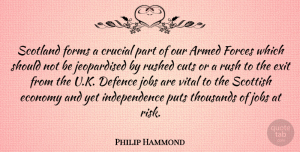 Armed Quotes, Philip Hammond Quote About Armed, Crucial, Cuts, Defence, Exit: Scotland Forms A Crucial Part...