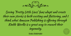 Adapt Quotes, Sara Shepard Quote About Adapt, Amazon, Both, Exciting, Fans: Seeing Pretty Little Liars Fans...