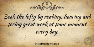 Hope Quotes, Thornton Wilder Quote About Inspirational, Hope, Motivation: Seek The Lofty By Reading...