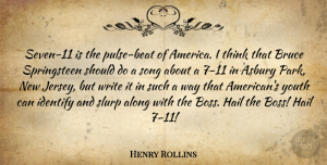 Along Quotes, Henry Rollins Quote About Along, Bruce, Hail, Identify: Seven 11 Is The Pulse...