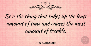 Witty Quotes, John Barrymore Quote About Sexy, Witty, Funny Sex: Sex The Thing That Takes...
