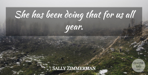 Sally Zimmerman Quote About undefined: She Has Been Doing That...