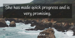 Luo Xuejuan Quote About Progress, Quick: She Has Made Quick Progress...