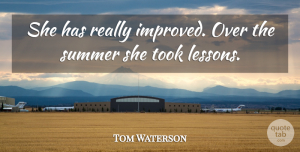 Tom Waterson Quote About Summer, Took: She Has Really Improved Over...