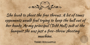 Terry Holsapple Quote About Ball, Banquet, Foul, Free, Loved: She Loved To Shoot The...