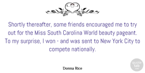 Encouraged Quotes, Donna Rice Quote About American Celebrity, Beauty, Carolina, Compete, Encouraged: Shortly Thereafter Some Friends Encouraged...