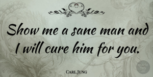 Witty Quotes, Carl Jung Quote About Funny, Depression, Witty: Show Me A Sane Man...