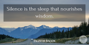 Clever Quotes, Francis Bacon Quote About Wise, Wisdom, Clever: Silence Is The Sleep That...