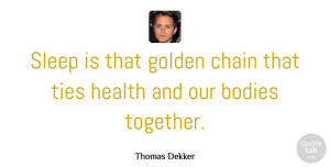 Thomas Dekker Quote About Bodies, Chain, English Dramatist, Golden, Health: Sleep Is That Golden Chain...
