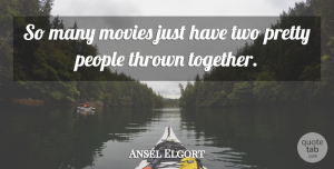 Ansel Elgort Quote About Movies, People: So Many Movies Just Have...
