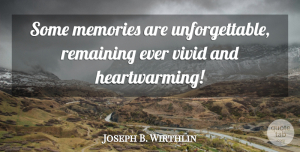 Joseph B. Wirthlin Quote About Memories, Remaining, Thanksgiving, Vivid: Some Memories Are Unforgettable Remaining...