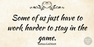 Sanaa Lathan Quote About Hard Work, Games, Work Harder: Some Of Us Just Have...