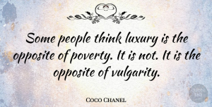 Thinking Quotes, Coco Chanel Quote About Fashion, Courage, Thinking: Some People Think Luxury Is...
