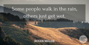 Positive Quotes, Roger Miller Quote About Inspirational, Funny, Positive: Some People Walk In The...
