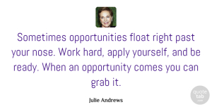 Opportunity Quotes, Julie Andrews Quote About Hard Work, Past, Opportunity: Sometimes Opportunities Float Right Past...
