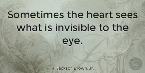 Love Quotes, H. Jackson Brown, Jr. Quote About Love, Inspirational, Philosophy: Sometimes The Heart Sees What...