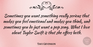 Tavi Gevinson Quote About Love, Offers, Pop, Serious, Swift: Sometimes You Want Something Really...