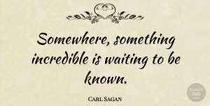 Science Quotes, Carl Sagan Quote About Positive, Science, Waiting: Somewhere Something Incredible Is Waiting...