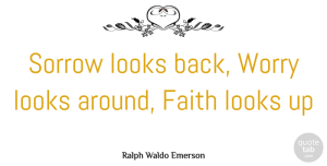 Inspirational Quotes, Ralph Waldo Emerson Quote About Inspirational, Positive, Worry: Sorrow Looks Back Worry Looks...