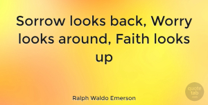 Positive Quotes, Ralph Waldo Emerson Quote About Inspirational, Positive, Worry: Sorrow Looks Back Worry Looks...