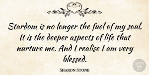 Fuel Quotes, Sharon Stone Quote About Blessed, Soul, Fuel: Stardom Is No Longer The...