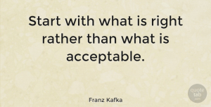 Franz Kafka Quote About Inspiring, Freedom, Autism: Start With What Is Right...