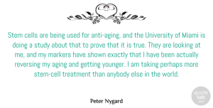 Taking Quotes, Peter Nygard Quote About Anybody, Cells, Exactly, Miami, Perhaps: Stem Cells Are Being Used...