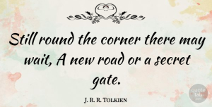 Travel Quotes, J. R. R. Tolkien Quote About Inspiring, Travel, Positivity: Still Round The Corner There...