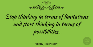 Terry Josephson Quote About American Athlete, Terms: Stop Thinking In Terms Of...