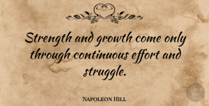 Inspiration Quotes, Napoleon Hill Quote About Strength, Success, Inspiration: Strength And Growth Come Only...