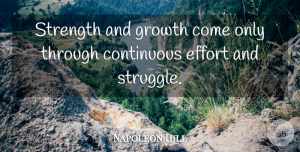 Napoleon Hill Quote About Strength, Success, Inspiration: Strength And Growth Come Only...