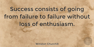 Motivational Quotes, Winston Churchill Quote About Inspirational, Life, Motivational: Success Consists Of Going From...