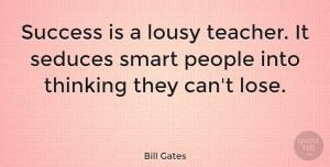 Inspirational Quotes, Bill Gates Quote About Inspirational, Success, Teacher: Success Is A Lousy Teacher...