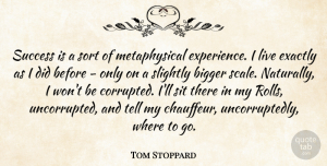 Tom Stoppard Quote About Exactly, Experience, Sit, Slightly, Sort: Success Is A Sort Of...