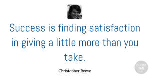 Littles Quotes, Christopher Reeve Quote About Giving, Satisfaction, Littles: Success Is Finding Satisfaction In...