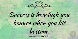 George S. Patton Quote About Inspirational, Positive, Success: Success Is How High You...