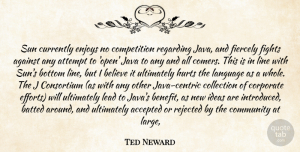 Ted Neward Quote About Accepted, Against, Attempt, Believe, Benefit: Sun Currently Enjoys No Competition...