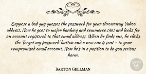 Barton Gellman Quote About Account, Bad, Button, Clicks, Commerce: Suppose A Bad Guy Guesses...