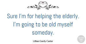 Sure Quotes, Lillian Gordy Carter Quote About American Celebrity, Sure: Sure Im For Helping The...