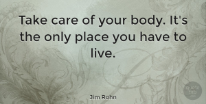 Motivational Quotes, Jim Rohn Quote About Life, Motivational, Inspiring: Take Care Of Your Body...