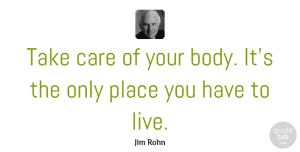 Jim Rohn Quote About Life, Motivational, Inspiring: Take Care Of Your Body...