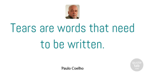 Paulo Coelho Quote About Inspirational, Life, Sad: Tears Are Words That Need...