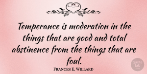 Foul Quotes, Frances E. Willard Quote About Moderation, Abstinence, Foul: Temperance Is Moderation In The...