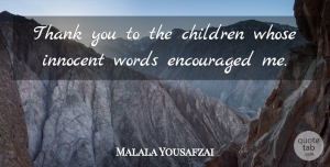 Encouraged Quotes, Malala Yousafzai Quote About Children, Encouraged, Whose: Thank You To The Children...