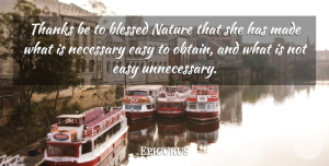 Epicurus Quote About Blessed, Thanks, Unnecessary: Thanks Be To Blessed Nature...