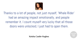 Amazing Quotes, Keisha Castle-Hughes Quote About Amazing, Count, Doors, Lucky, Open: Thanks To A Lot Of...