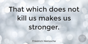 Positive Quotes, Friedrich Nietzsche Quote About Inspirational, Positive, Strength: That Which Does Not Kill...