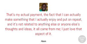 Aspect Quotes, Akon Quote About Actual, Anyone, Aspect, Came, Enjoy: Thats My Actual Payment The...